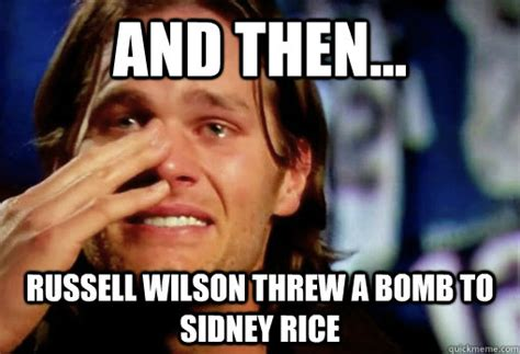 Russell Wilson Wife Meme - and then russell wilson threw a bomb to sidney rice crying tom brady quickmeme