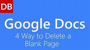 4 ways to delete a blank page google docs tutorial youtube With google docs delete unwanted page