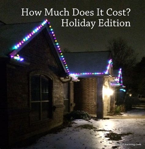 how much does it cost christmas lights dad is learning