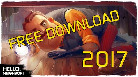 how to get hello neighbor for free on pc 2017 windows 7 8