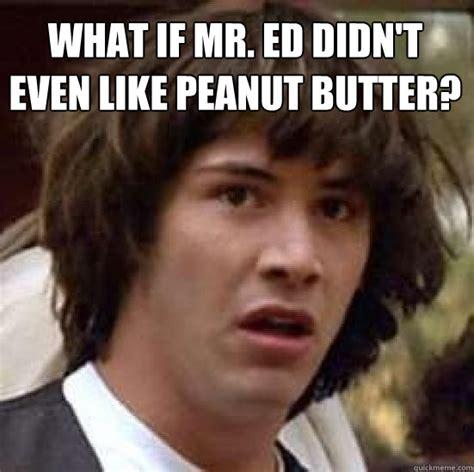 Mr Ed Meme - what if mr ed didn t even like peanut butter conspiracy keanu quickmeme