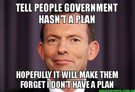 Government Memes - tell people government hasn t a plan hopefully it will make them forget i don t have a plan