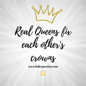 QUOTES YOU LOVE... Queen And Crown Quotes