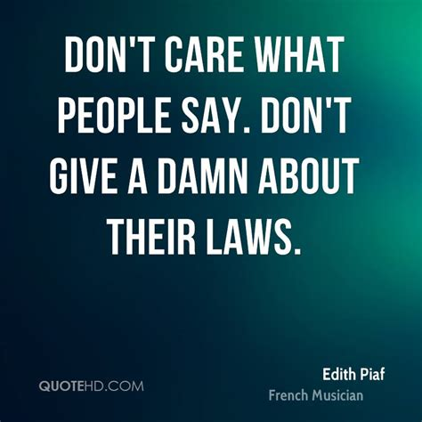 I Dont Give A Quotes Edith Piaf Quotes Quotehd
