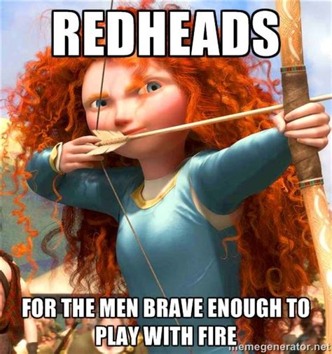Redhead Memes - redheads for the men brave enough to play with fire princess random and randomer