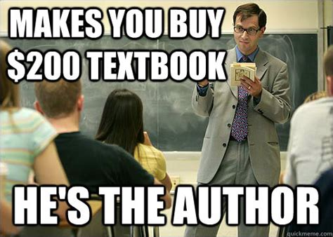 Author Meme - makes you buy 200 textbook he s the author scumbag college professor quickmeme
