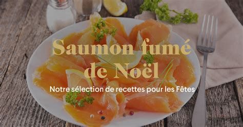 manger cru recettes cuisine saumon fumé pour noël nos recettes au saumon fumé