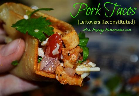Simple and tasty, these suggestions are sure to please and use up your leftovers. Pork Tacos from Leftovers - Mrs Happy Homemaker