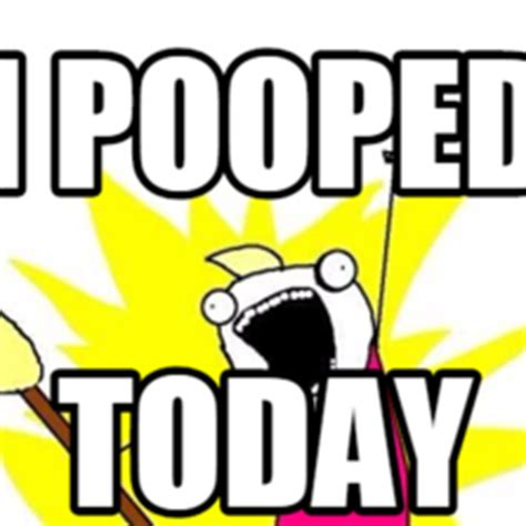 I Pooped Today Meme - i pooped today memes com