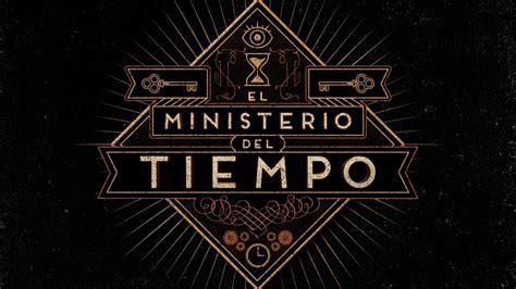 El Ministerio Del Tiempo ¿el Tiempo Es El Que Es? La