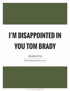 I'm disappointed in you Tom Brady   Picture Quotes