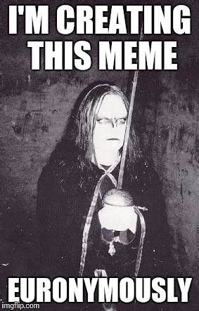 Black Metal Meme Generator - i had a recent reminder of how much i love norwegian black metal here s a euronymous meme