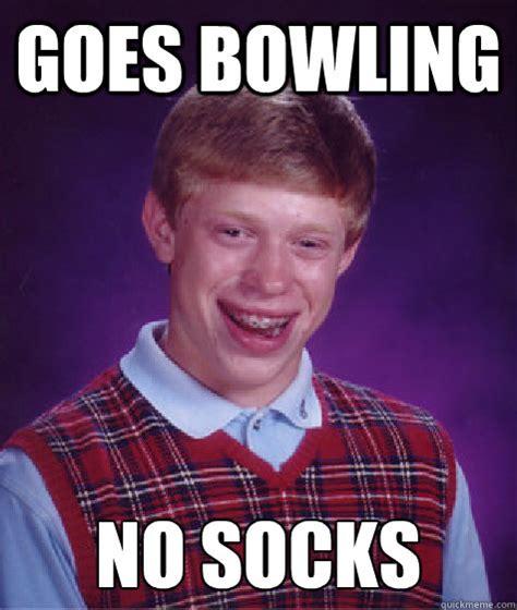 Sock Meme - goes bowling no socks bad luck brian quickmeme
