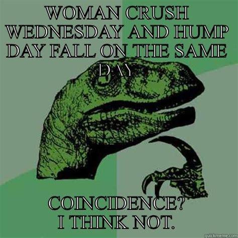 Woman Crush Wednesday Meme - hump day quickmeme