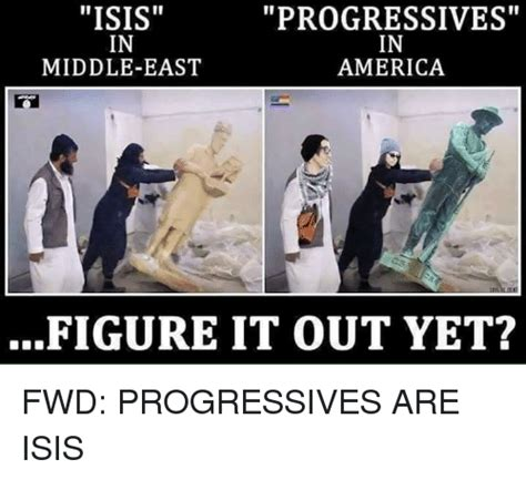 Middle Eastern Memes - isis progressives in in middle east america figure it out yet fwd progressives are isis
