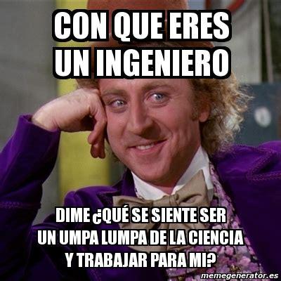 Umpa Lumpa Meme - meme willy wonka con que eres un ingeniero dime 191 qu 233 se siente ser un umpa lumpa de la ciencia