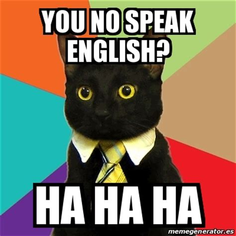 Haha Business Meme - meme business cat you no speak english ha ha ha 20764488