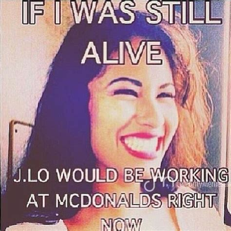 Selena Quintanilla Meme - selena jlo fame celebrities humor lucky jokes rip movie pandora alive mcdonalds
