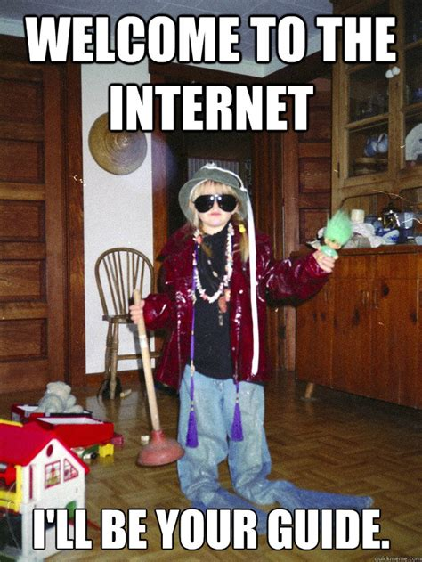 Internet Guide Meme - welcome to the internet i ll be your guide welcome to the internet quickmeme