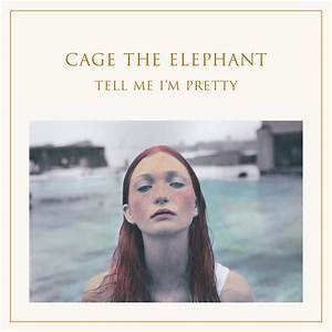 """Cage the Elephant's """"Tell Me I'm Pretty"""" Introduces a New ..."""