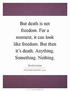 Moment Of Death... Moment Of Freedom Quotes