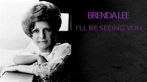 brenda lee i ll be seeing you brenda lee i ll be seeing you youtube