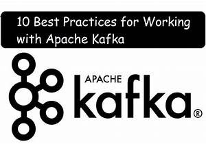 10 Best Practices For Working With Apache Kafka