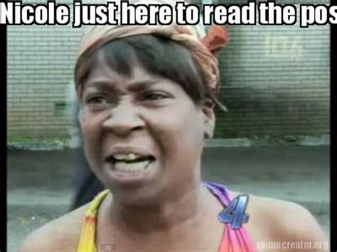 Sweet Brown Meme Generator - meme creator nicole just here to read the posts lol meme generator at memecreator org