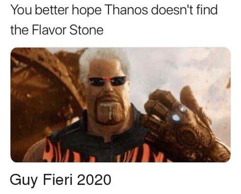 Guy Fieri Dank Memes - you better hope thanos doesn t find the flavor stone guy fieri meme on esmemes com