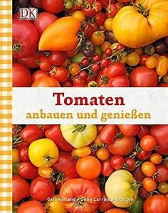 Tomaten Selber Anbauen : warum tomaten selber ziehen weil es besser schmeckt tipps und tricks ~ Orissabook.com Haus und Dekorationen