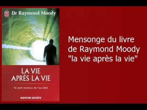mensonge du livre de raymond moody quot la vie apr 232 s la vie