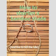 How To Shorten A Bamboo Shadeand Live To Tell About It