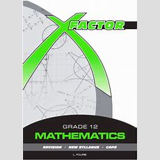 Mathematics Grade 12 Study Guide (caps)  Xfactor Math Study Guides