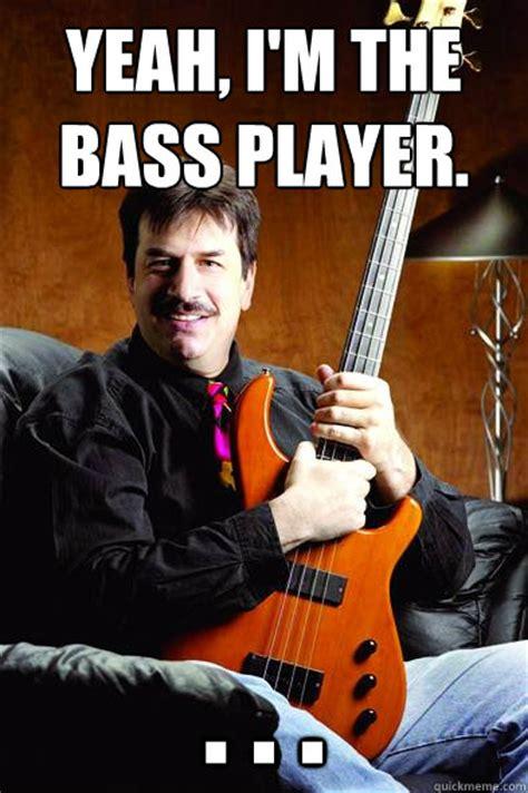 Bass Player Meme - typical bass player memes quickmeme