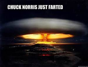 Chuck Norris Just Farted Chuck Norris Quickmeme