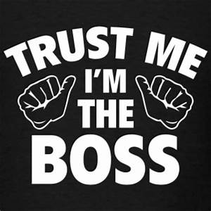 Shop Im The Boss T-Shirts online | Spreadshirt
