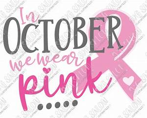 In October We Wear Pink Breast Cancer Awareness SVG Cut ...