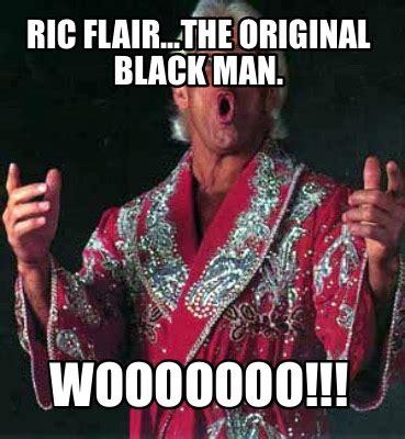 Ric Flair Memes - meme creator ric flair the original black man wooooooo meme generator at memecreator org