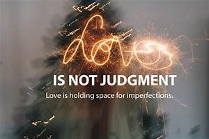 Love Is Not Judgment - The Meaningful Life Center