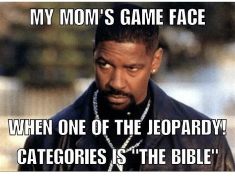 Meme Categories - my mom s game face when one of the jeopardy categories is the bible jeopardy meme on me me