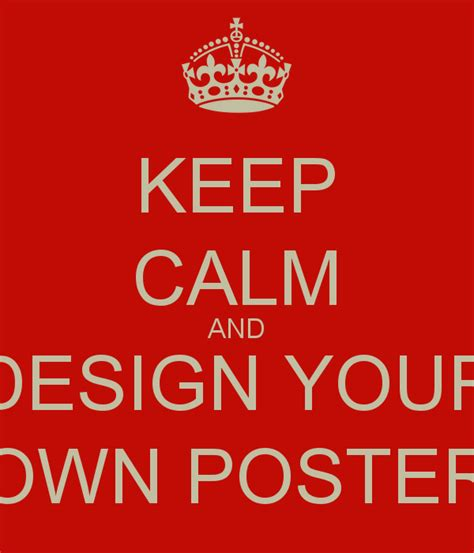 design your own poster keep calm and design your own poster keep calm and carry
