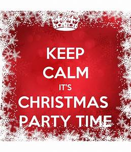 KEEP CALM IT'S CHRISTMAS PARTY TIME
