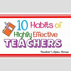 Teacher's Open House 10 Habits Of Highly Effective Teachers