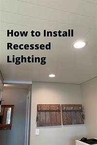 How To Install Led Recessed Lighting In 2020