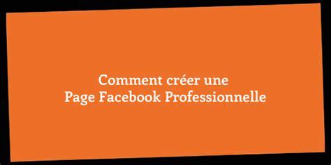 Comment Créer Une Page Facebook Professionnelle Social