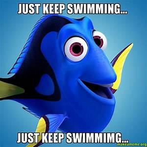 just keep swimming just keep swimmimg - Make a Meme