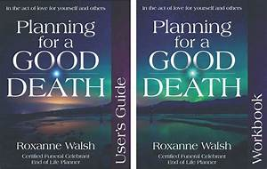 Planning For A Good Death Guide And Workbook By Roxanne Walsh