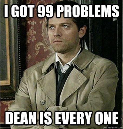 Dean Winchester Memes - castiel 99 problems and dean o gorman on pinterest