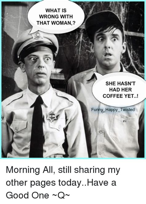 Fastest way to caption a meme. WHAT IS WRONG WITH THAT WOMAN? SHE HASN'T HAD HER COFFEE ...