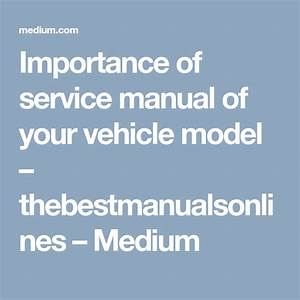Importance Of Service Manual Of Your Vehicle Model